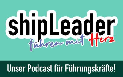 shipLeader – unser Podcast für Führungskräfte